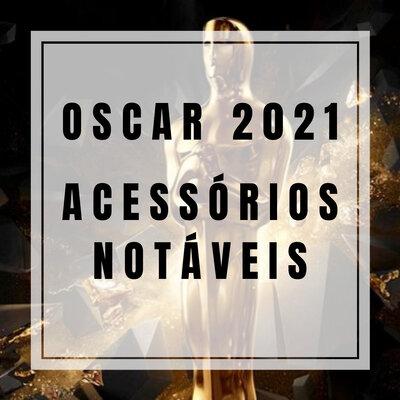 Oscar 2021: Acessórios Notáveis