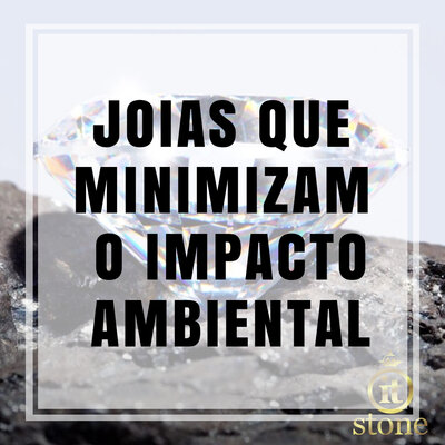 Joias que minimizam o impacto ambiental