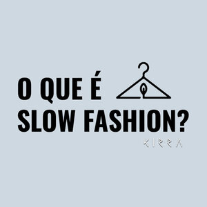 O que é Slow Fashion?