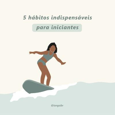 5 hábitos indispensáveis para surfistas iniciantes