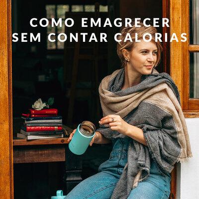 COMO EMAGRECER SEM CONTAR CALORIAS