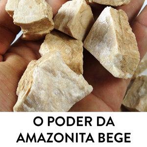 O poder da Amazonita Bege