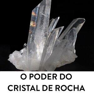 O PODER DO CRISTAL DE ROCHA