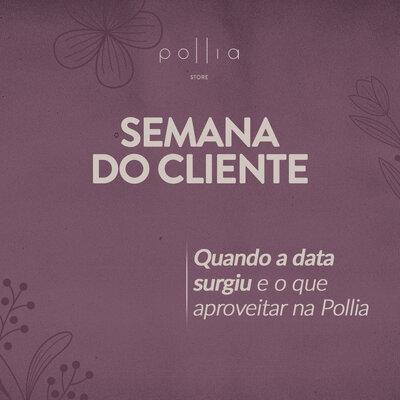Semana do Cliente: Quando a data surgiu e o que aproveitar na Pollia
