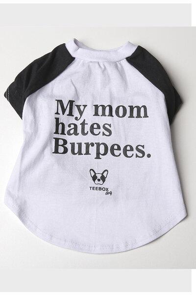Tee dog MY MOM HATES BURPEES